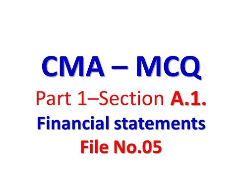 CMA P1Part 1 – Section A 1  Financial statements   MCQ   05