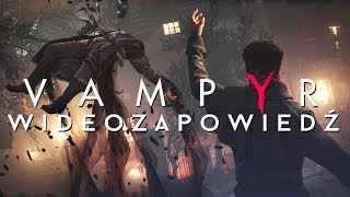 RPG od twórców Life is Strange -  wideozapowiedź gry Vampyr