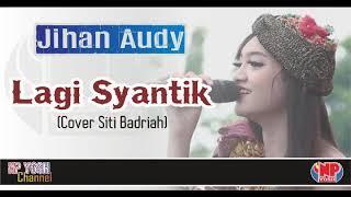 LAGI SYANTIK (cover Siti Badriah) - JIHAN AUDY... New 2018 Mp3
