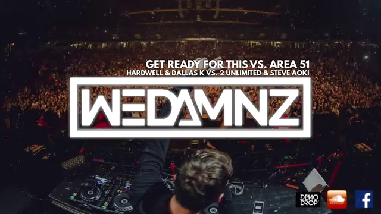 Hardwell & DallasK vs  2 Unlimited & Steve Aoki - Get Ready For This vs   Area 51 (WEDAMNZ Mashup)