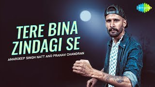 Tere Bina Zindagi Se Koi | Pranav Chandran | Ft. Amardeep Singh Natt | Pranshu Jha