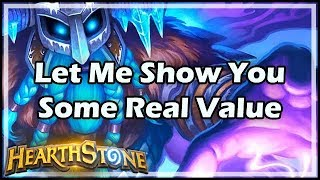 [Hearthstone] Let Me Show You Some Real Value