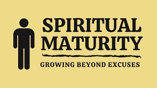 SPIRITUAL MATURITY: Growing Beyond Excuses | The River FCC