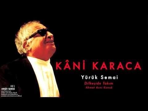 Kâni Karaca - Yürük Semai Dilkeşide Takım [ Arşiv Serisi © 1999 Kalan Müzik ]