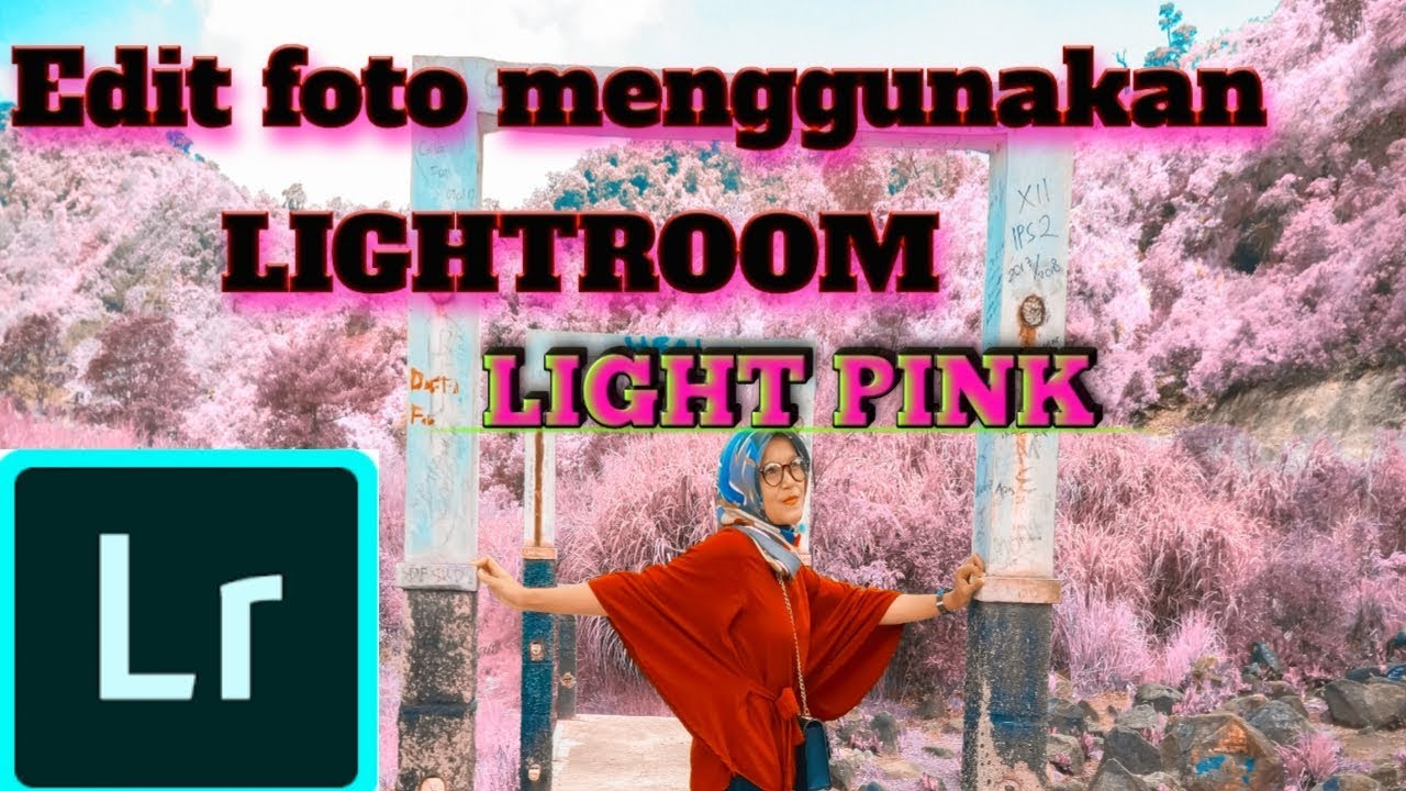 LIGHT PINK, Cara edit foto menggunakan LIGHTROOM - YouTube