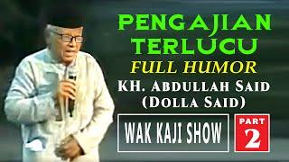 PENGAJIAN Sangat Lucu - Wak Kaji Show KH. ABDULLAH SAID - Part 2