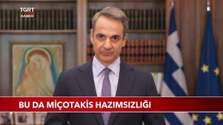Bu da Yunanistan Başbakanı Miçotakis'in Hazımsızlığı