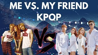 [K-POP GAME] Me vs My Friend - K-Pop