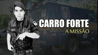 Carro Forte  - A MISSÃO