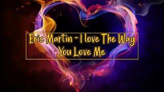 Eric Martin - I Love The Way You Love Me (lyrics)