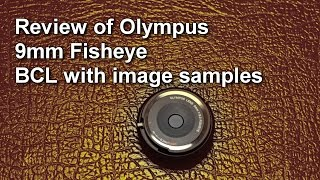 Olympus 9mm fisheye BCL review with image samples and unboxing