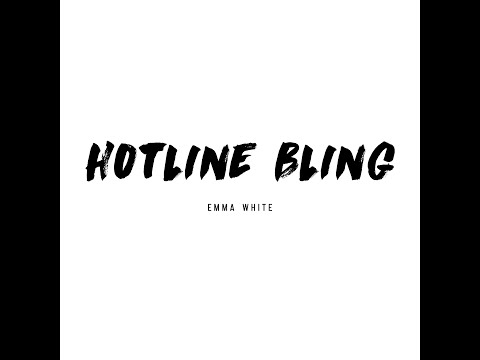Hotline Bling by Drake / Cover by Emma White