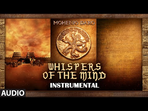 WHISPERS OF THE MIND Full Song | Mohenjo Daro | Hrithik Roshan, Pooja Hegde | A R Rahman Mp3