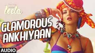 'Glamorous Ankhiyaan' Full Song (Audio) | Sunny Leone | Ek Paheli Leela | Meet Bros Anjjan