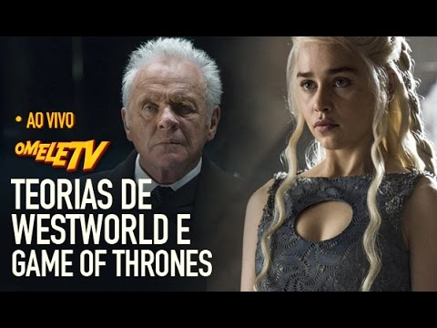 Teorias de Westworld e Game of Thrones | OmeleTV AO VIVO