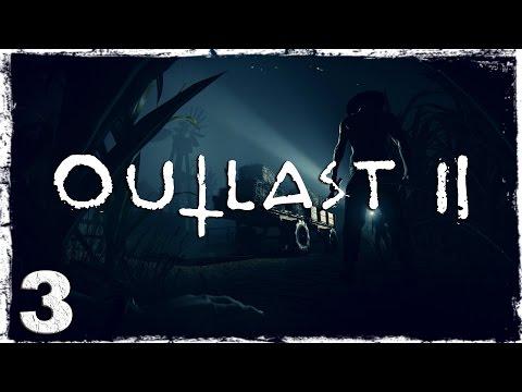 Смотреть прохождение игры Outlast 2. #3: Спасибо тебе, дед.