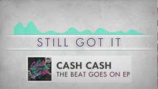 Cash Cash - Still Got It