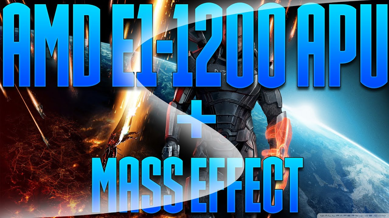 Amd E1 1200 Apu With Radeon Hd Graphics 1 40ghz Mass Effect Youtube