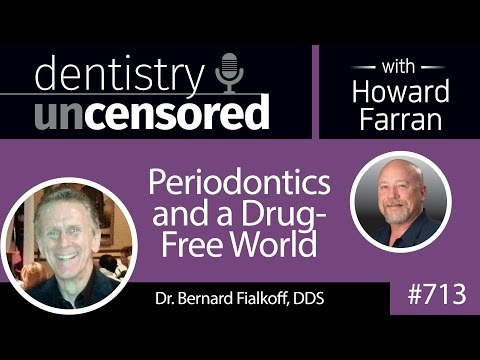 713 Periodontics and a Drug-Free World with Dr. Bernard Fialkoff, DDS