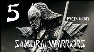5 Interesting Facts About Japanese Samurai Warriors