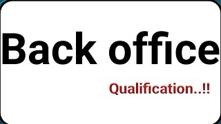 back office qualifications - what kind of qualification need to back office