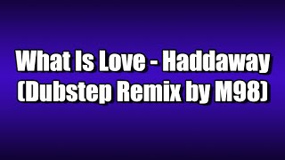 What Is Love - Haddaway (M98/Matt.exe Remix)