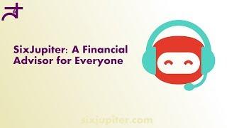 SixJupiter: A Financial Advisor for Everyone
