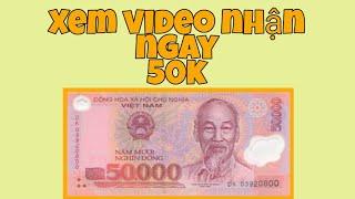 Xem video clip kiếm tiền nhận ngay gần 50k khi đăng kí