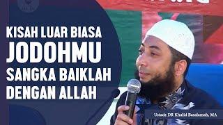 Kisah luar biasa, JODOHMU sangka baiklah dengan Allah, Ustadz DR Khalid Basalamah, MA