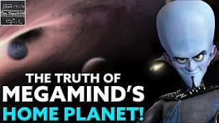 The Mysteries of Megamind's Home Planet SOLVED! [Theory]