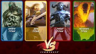 Commander VS S12E8: Grave Titan vs Sun Titan vs Frost Titan vs Inferno Titan [EDH]