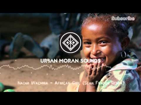 Naomi Wachira   African Girl Sean Fraser Remix