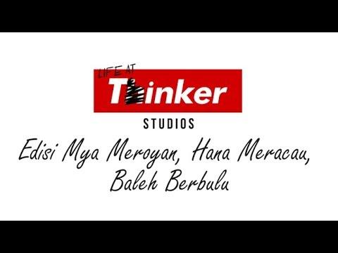 Life At Thinker: Edisi Mya Meroyan, Hana Meracau, Baleh Berbulu