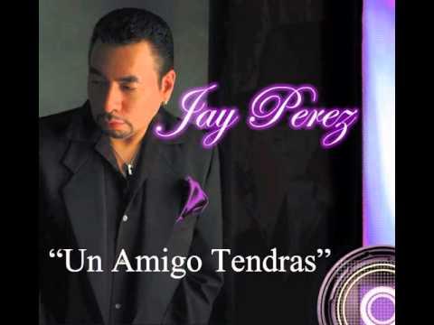Jay Perez - Un Amigo Tendras (Tejano Music 2015)