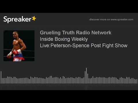 Inside Boxing Weekly Live:Peterson-Spence Post Fight Show