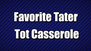 Favorite Tater Tot Casserole - My3 Foods - Easy To Learn
