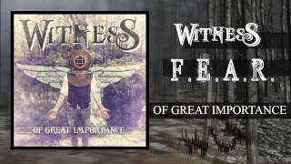 Witness - F.E.A.R. (Fear Exists And Replicates)