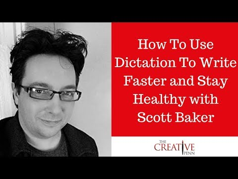 How To Use Dictation To Write Faster And Stay Healthy With Scott Baker