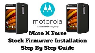 Moto X force XT1580 XT1581 Flash Stock Firmware Step by Step Guide