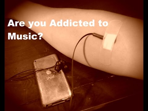 Are You Addicted to Music?