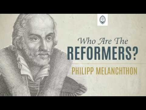Who are the Reformers: Phillipp Melanchthon