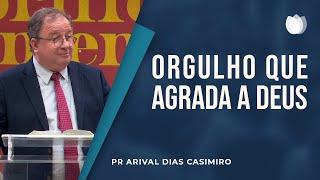 Orgulho que Agrada a Deus   Pr. Arival Dias Casimiro