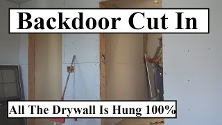 BackDoor Cut In, 100% All Drywall HUNG, Pantry, Closets Done