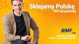 Sklejamy Polskę 100 lat później. Specjlany program Marcina Zaborskiego w RMF FM! - Na żywo