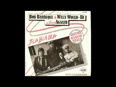 Bob Barbeque & Willy Would-Be plus Agaath - Bla Bla Bla.