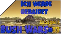 Bush Wars [S3]! #53 ➤ Ich werde GERAIDET • DEUTSCH • ARK