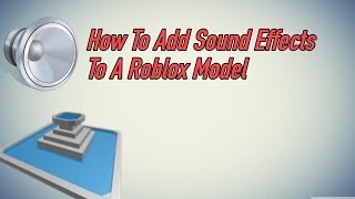 How To Add Sound Effects To A Roblox Model