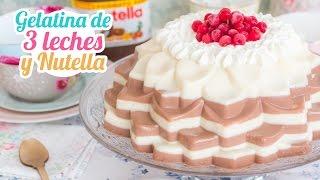 Gelatina 3 leches y Nutella  Postre sin horno  Quiero Cupcakes!