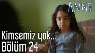 Anne 24. Bölüm - Kimsemiz Yok...
