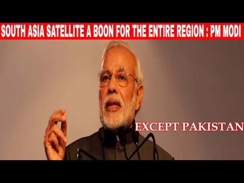 SOUTH ASIA SATELLITE A BOON FOR THE ENTIRE REGION : PM MODI